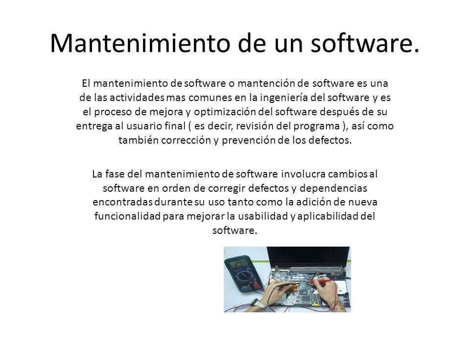 Mantenimiento de un software. El mantenimiento de software o mantención de software es una de las actividades mas comunes en la ingeniería del softwar