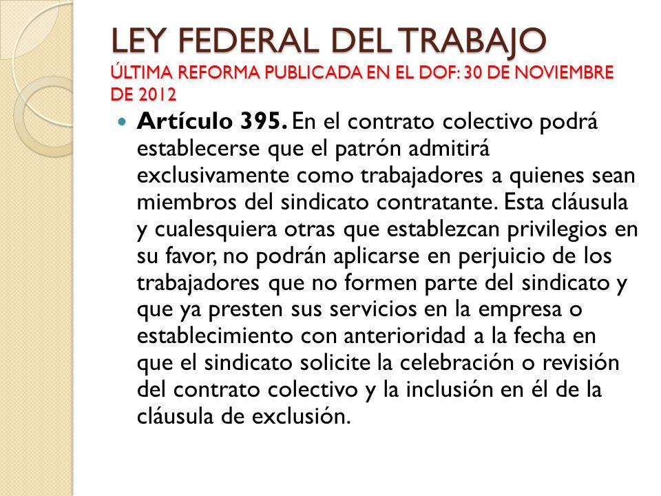 Artículo 395. En el contrato colectivo podrá establecerse que el patrón admitirá exclusivamente como trabajadores a quienes sean miembros del sindicat