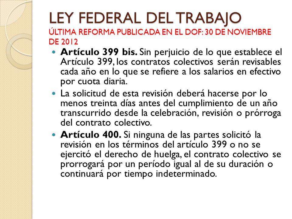 LEY FEDERAL DEL TRABAJO ÚLTIMA REFORMA PUBLICADA EN EL DOF: 30 DE NOVIEMBRE DE 2012 Artículo 399 bis. Sin perjuicio de lo que establece el Artículo 39