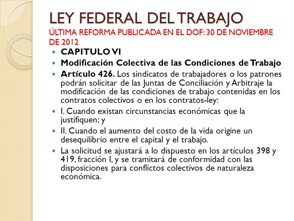 LEY FEDERAL DEL TRABAJO ÚLTIMA REFORMA PUBLICADA EN EL DOF: 30 DE NOVIEMBRE DE 2012 CAPITULO VI Modificación Colectiva de las Condiciones de Trabajo A