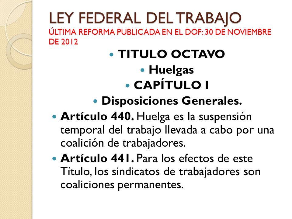 LEY FEDERAL DEL TRABAJO ÚLTIMA REFORMA PUBLICADA EN EL DOF: 30 DE NOVIEMBRE DE 2012 TITULO OCTAVO Huelgas CAPÍTULO I Disposiciones Generales. Artículo