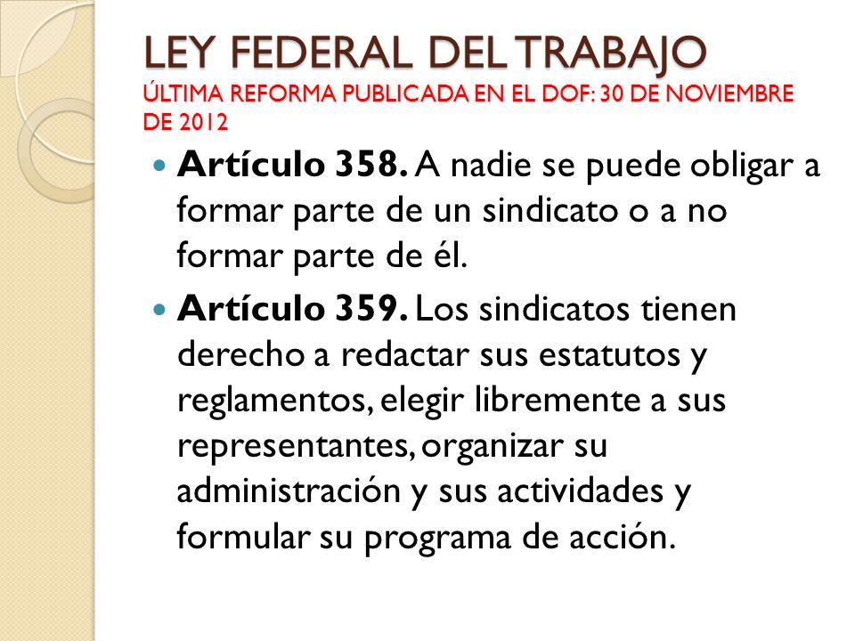 Artículo 358. A nadie se puede obligar a formar parte de un sindicato o a no formar parte de él. Artículo 359. Los sindicatos tienen derecho a redacta