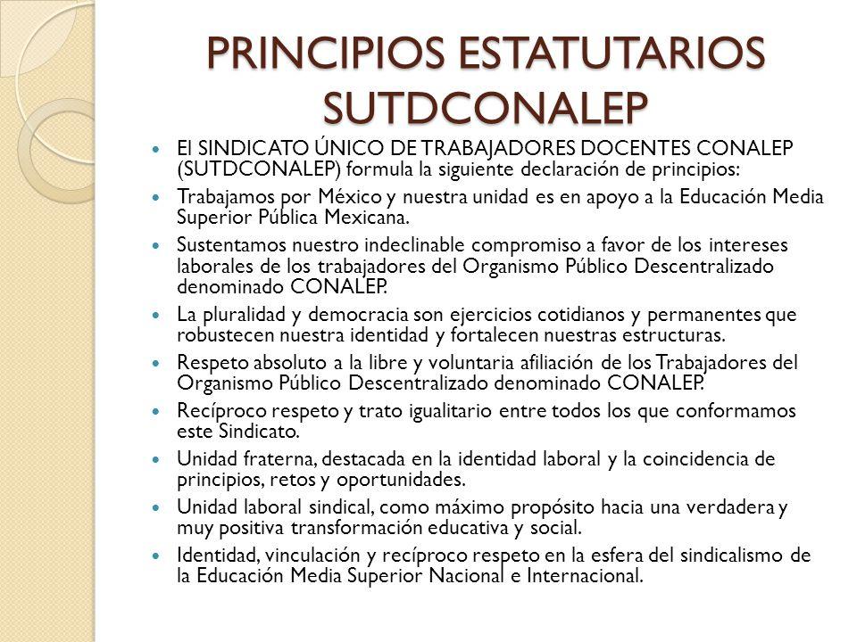 PRINCIPIOS ESTATUTARIOS SUTDCONALEP El SINDICATO ÚNICO DE TRABAJADORES DOCENTES CONALEP (SUTDCONALEP) formula la siguiente declaración de principios: