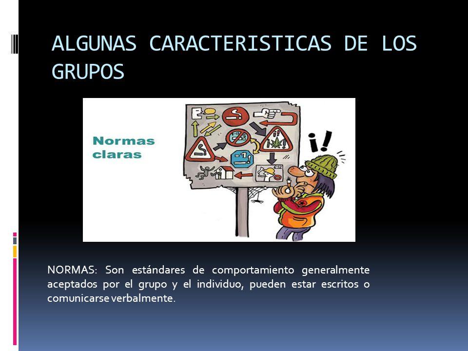 ALGUNAS CARACTERISTICAS DE LOS GRUPOS NORMAS: Son estándares de comportamiento generalmente aceptados por el grupo y el individuo, pueden estar escrit