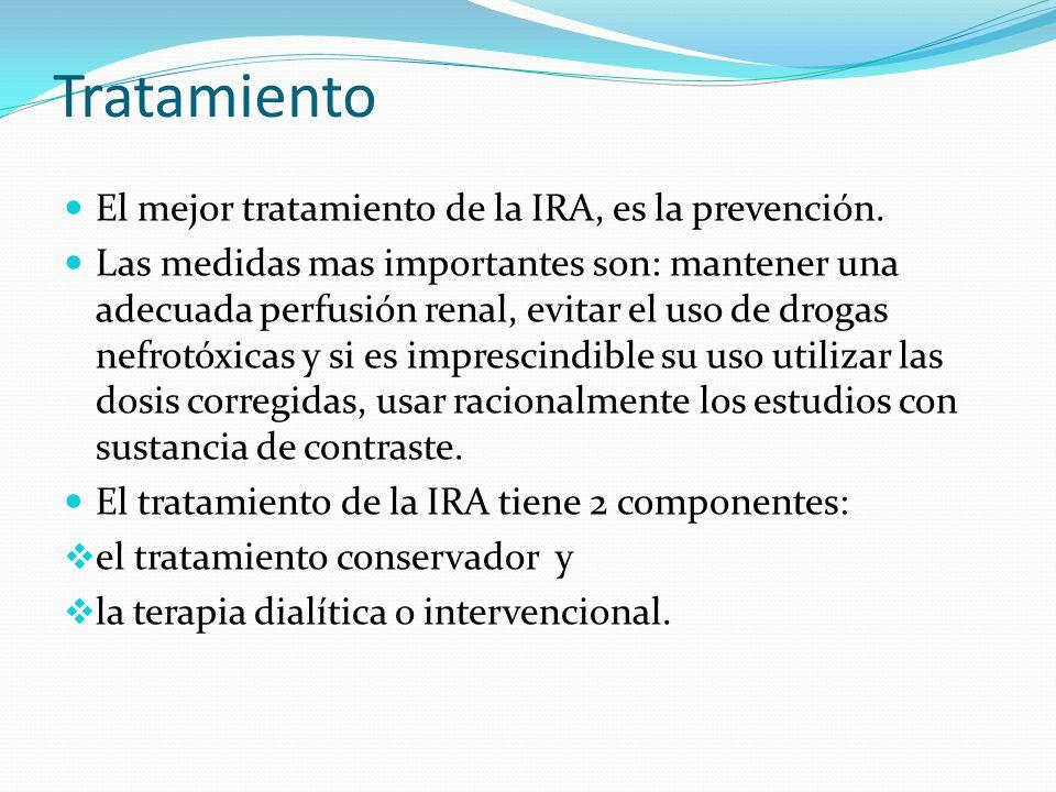 Tratamiento El mejor tratamiento de la IRA, es la prevención. Las medidas mas importantes son: mantener una adecuada perfusión renal, evitar el uso de