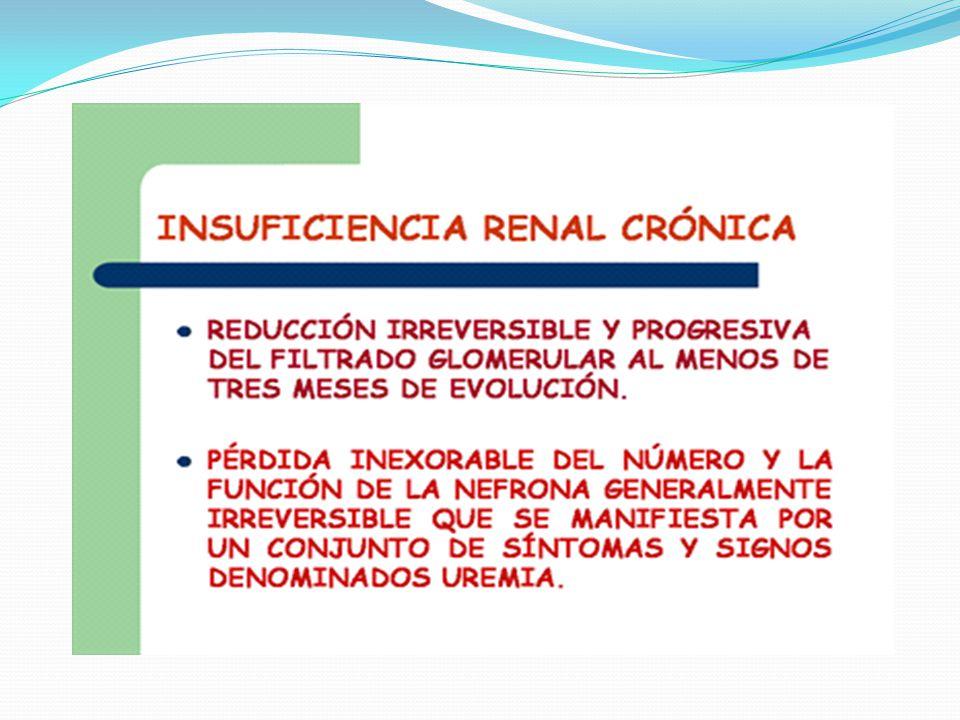 IRC Pérdida progresiva (por 3 meses o más) e irreversible de las funciones renales, cuyo grado de afección se determina con un filtrado glomerular (FG) <60 ml/min/1.73 m2.
