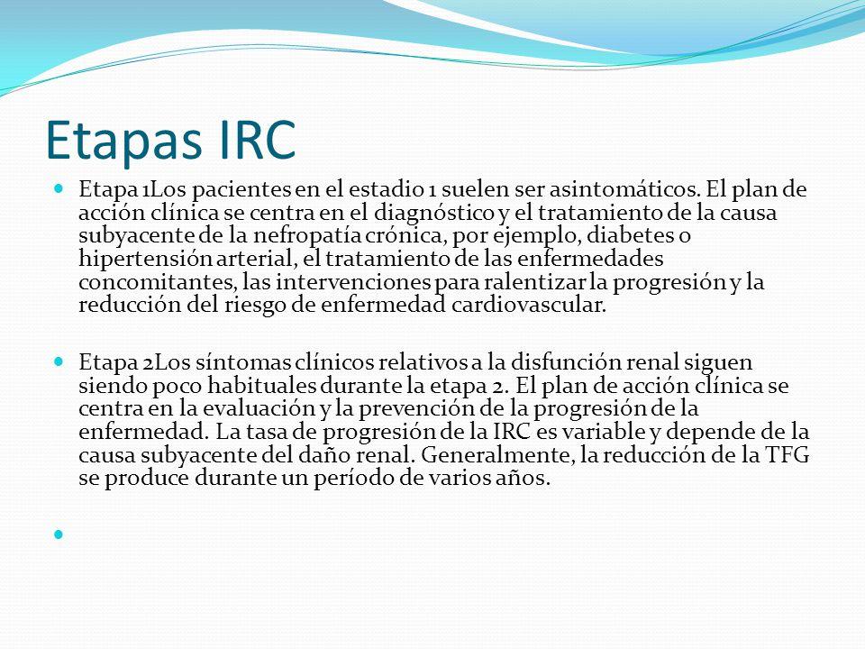 Etapas IRC Etapa 1Los pacientes en el estadio 1 suelen ser asintomáticos. El plan de acción clínica se centra en el diagnóstico y el tratamiento de la