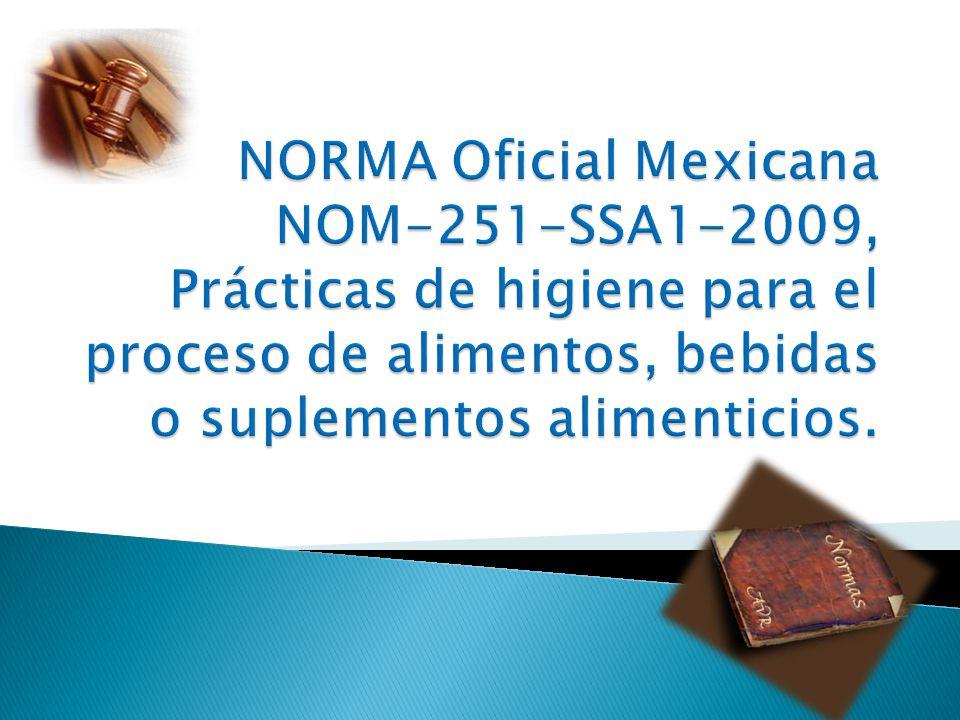 Esta Norma Oficial Mexicana establece los requisitos mínimos de buenas prácticas de higiene que deben observarse en el proceso de alimentos, bebidas o suplementos alimenticios y sus materias primas a fin de evitar su contaminación a lo largo de su proceso.