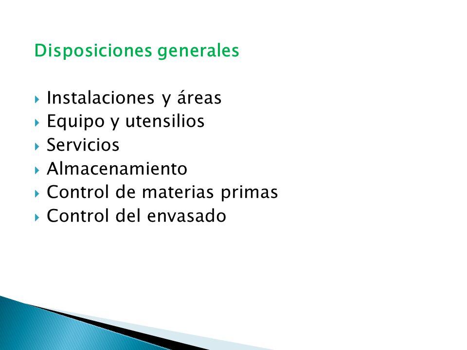 Disposiciones generales Instalaciones y áreas Equipo y utensilios Servicios Almacenamiento Control de materias primas Control del envasado