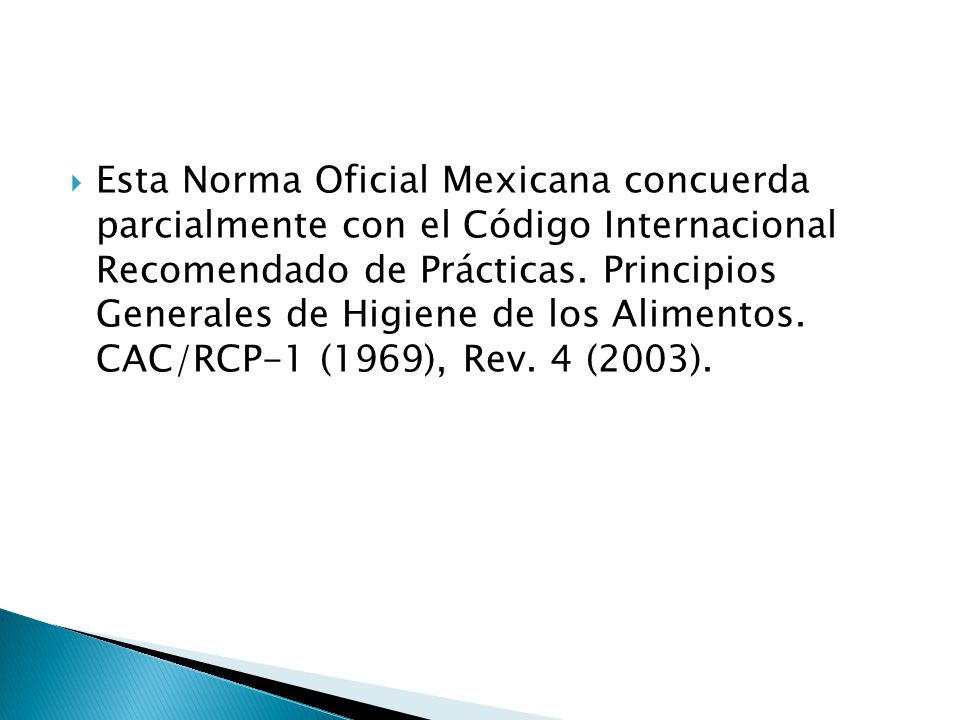 Esta Norma Oficial Mexicana concuerda parcialmente con el Código Internacional Recomendado de Prácticas. Principios Generales de Higiene de los Alimen