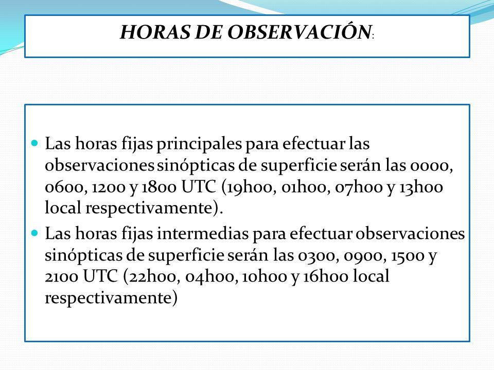 HORAS DE OBSERVACIÓN : Las horas fijas principales para efectuar las observaciones sinópticas de superficie serán las 0000, 0600, 1200 y 1800 UTC (19h