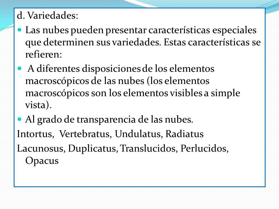 d. Variedades: Las nubes pueden presentar características especiales que determinen sus variedades. Estas características se refieren: A diferentes di