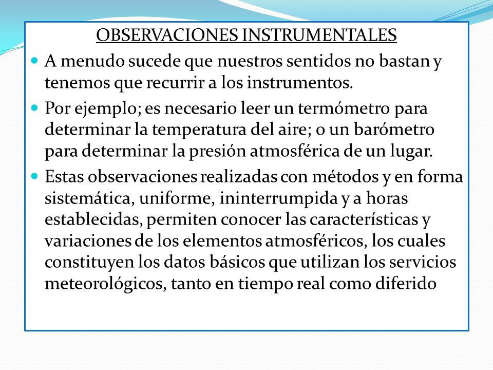Observaciones sinópticas: Son observaciones que se efectúan en forma horaria (horas fijas del día).