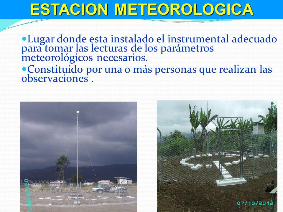Lugar donde esta instalado el instrumental adecuado para tomar las lecturas de los parámetros meteorológicos necesarios. Constituido por una o más per