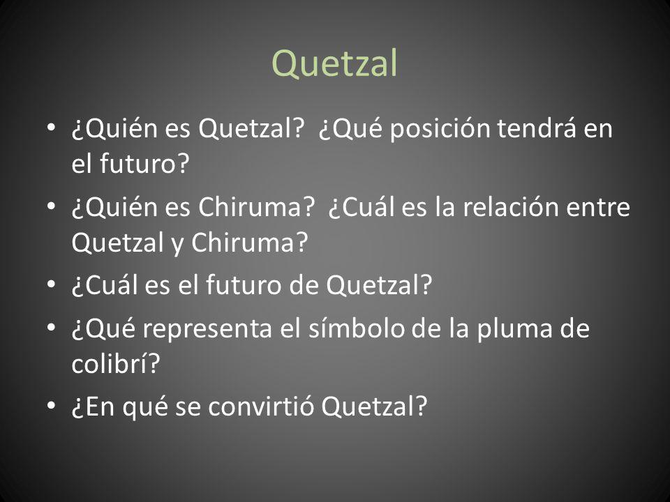 Quetzal ¿Quién es Quetzal.¿Qué posición tendrá en el futuro.