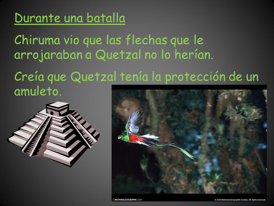 Durante una batalla Chiruma vio que las flechas que le arrojaraban a Quetzal no lo herían.