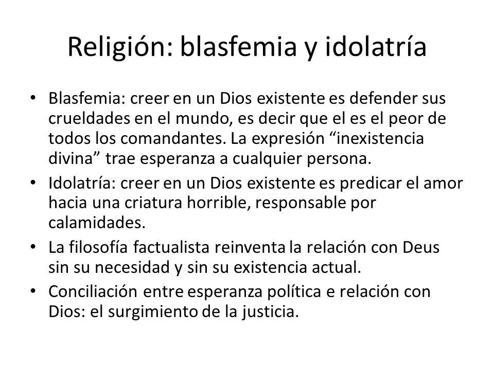 Religión: blasfemia y idolatría Blasfemia: creer en un Dios existente es defender sus crueldades en el mundo, es decir que el es el peor de todos los comandantes.