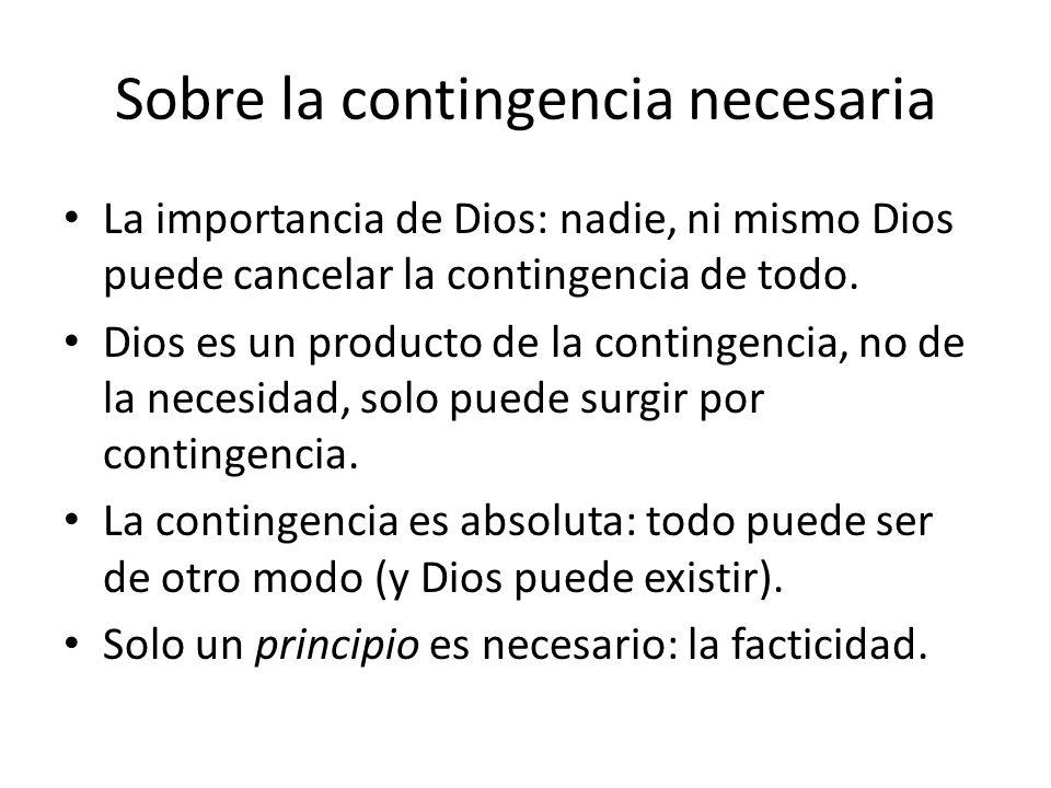 Sobre la contingencia necesaria La importancia de Dios: nadie, ni mismo Dios puede cancelar la contingencia de todo.