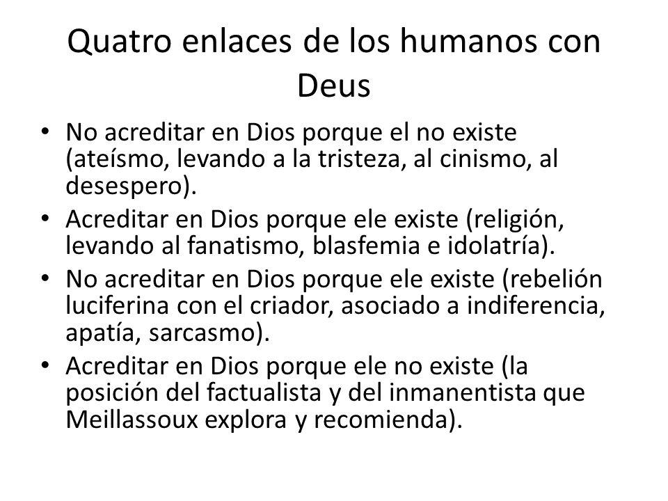 Quatro enlaces de los humanos con Deus No acreditar en Dios porque el no existe (ateísmo, levando a la tristeza, al cinismo, al desespero).