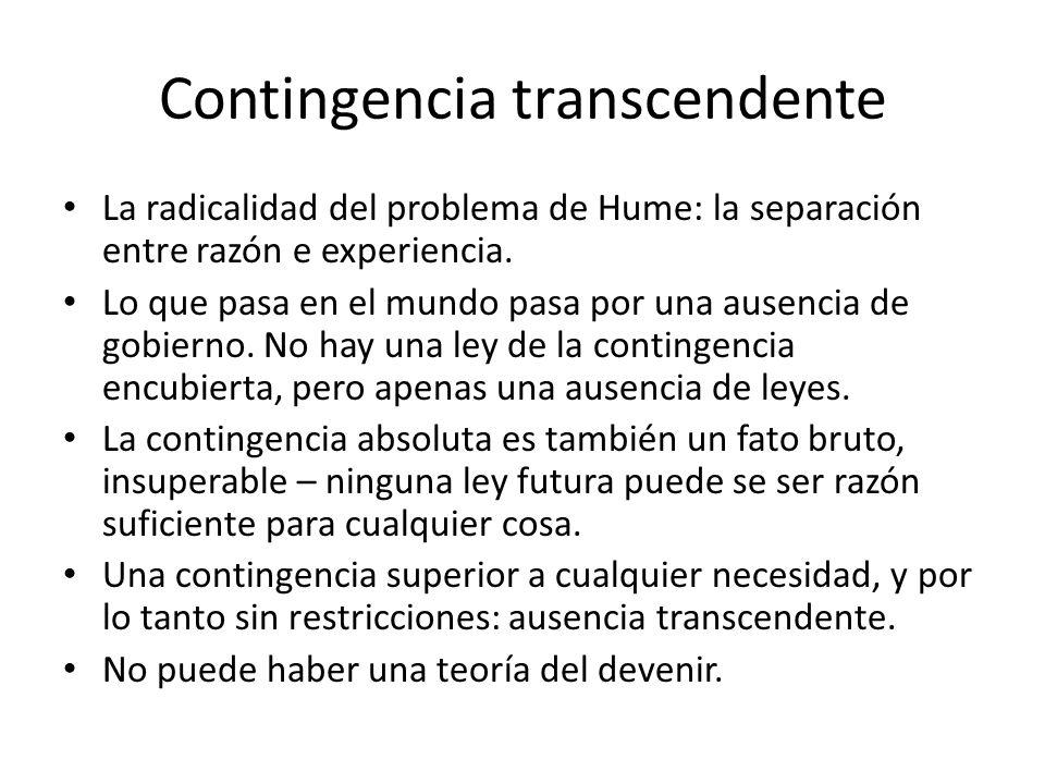 Contingencia transcendente La radicalidad del problema de Hume: la separación entre razón e experiencia.