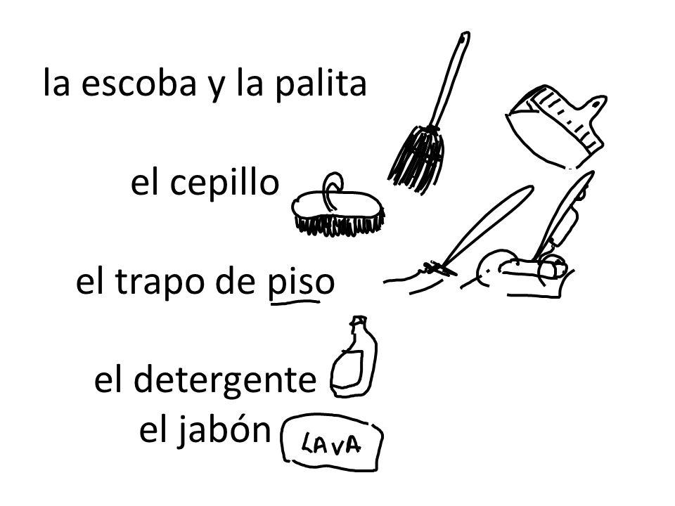 la escoba y la palita el cepillo el trapo de piso el detergente el jabón