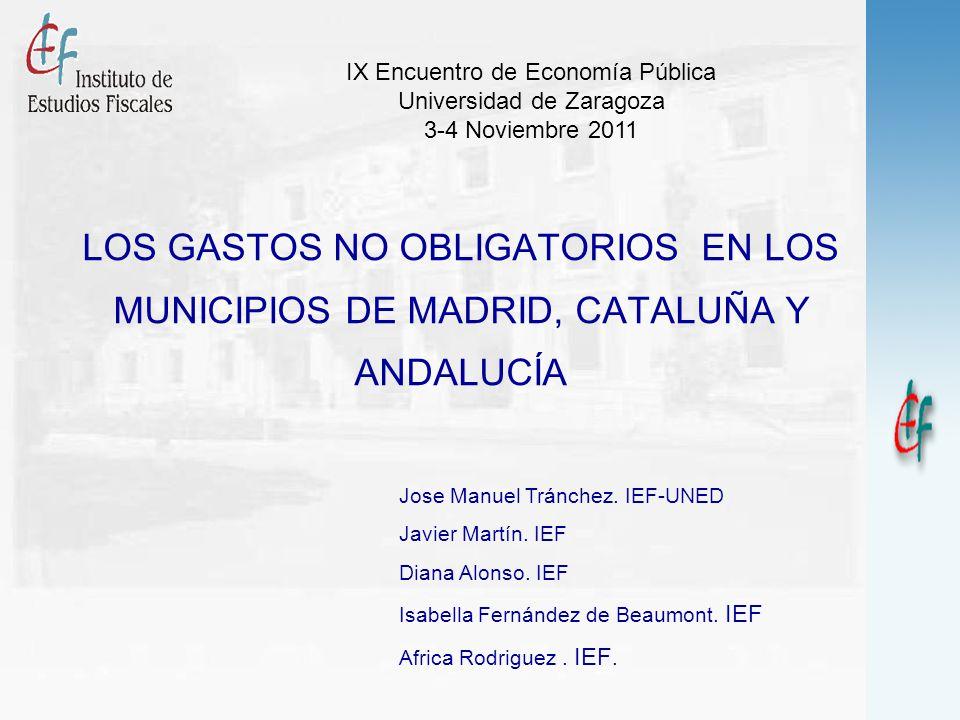 1 LOS GASTOS NO OBLIGATORIOS EN LOS MUNICIPIOS DE MADRID, CATALUÑA Y ANDALUCÍA Jose Manuel Tránchez. IEF-UNED Javier Martín. IEF Diana Alonso. IEF Isa