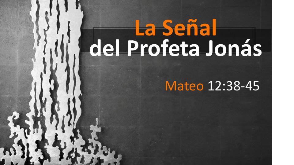 La Señal del Profeta Jonás Mateo 12:38-45