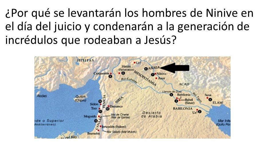 ¿Por qué se levantarán los hombres de Ninive en el día del juicio y condenarán a la generación de incrédulos que rodeaban a Jesús?