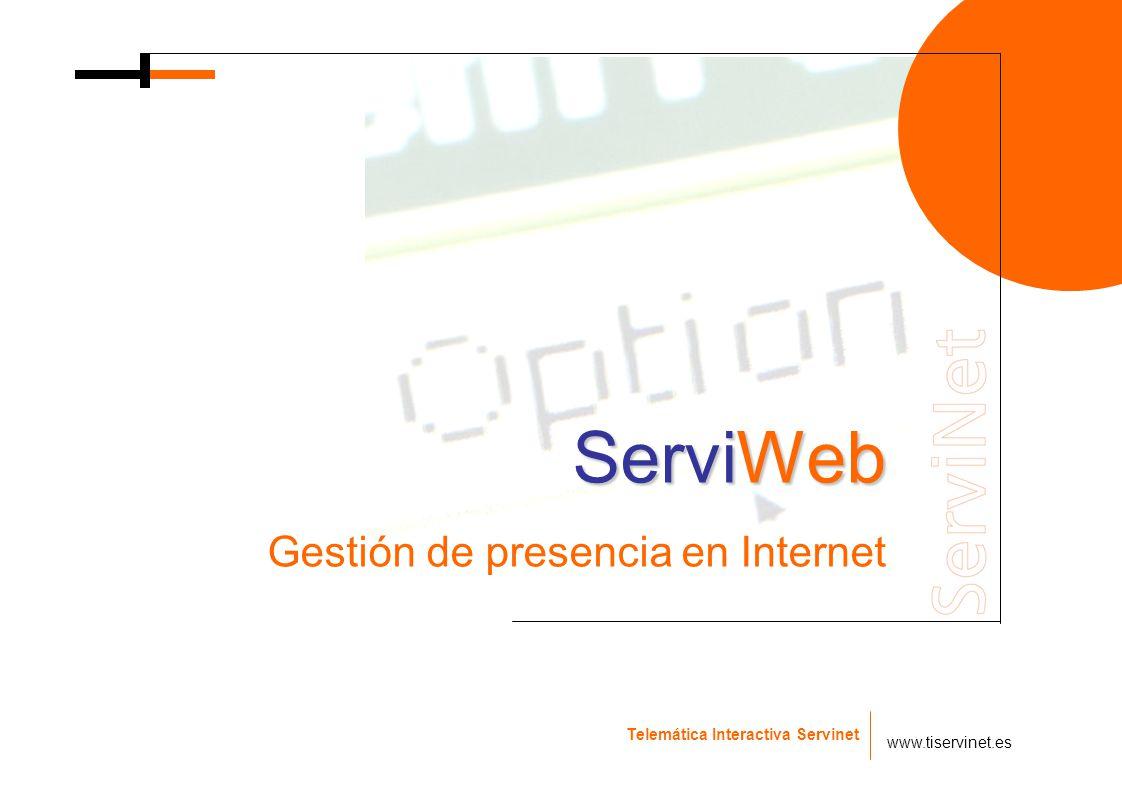 Telemática Interactiva Servinet www.tiservinet.es ServiWeb Gestión de presencia en Internet