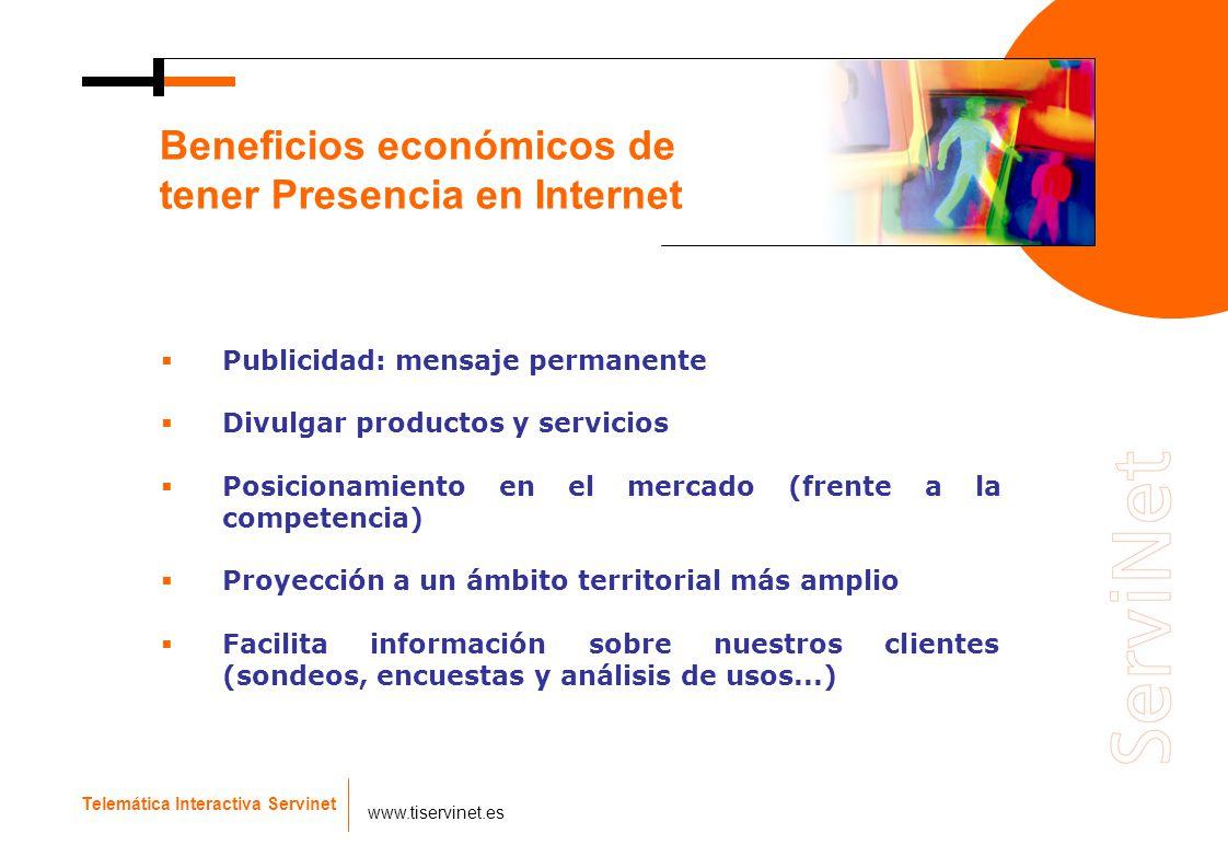 Beneficios económicos de tener Presencia en Internet Telemática Interactiva Servinet www.tiservinet.es Publicidad: mensaje permanente Divulgar product