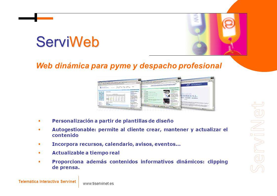 Web dinámica para pyme y despacho profesional Telemática Interactiva Servinet www.tiservinet.es ServiWeb Personalización a partir de plantillas de dis