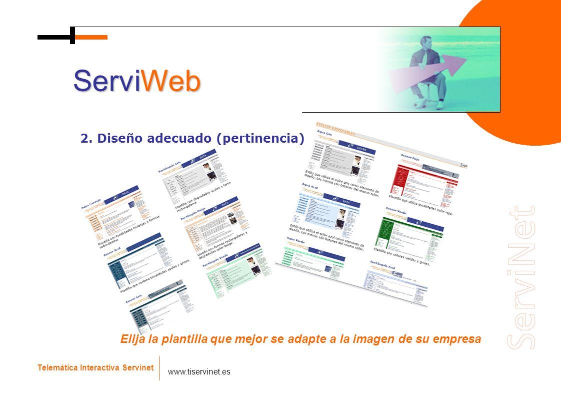 Telemática Interactiva Servinet www.tiservinet.es ServiWeb 2. Diseño adecuado (pertinencia) Elija la plantilla que mejor se adapte a la imagen de su e