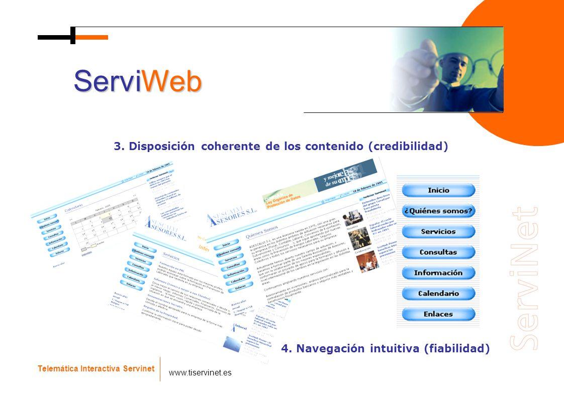 Telemática Interactiva Servinet www.tiservinet.es ServiWeb 3. Disposición coherente de los contenido (credibilidad) 4. Navegación intuitiva (fiabilida