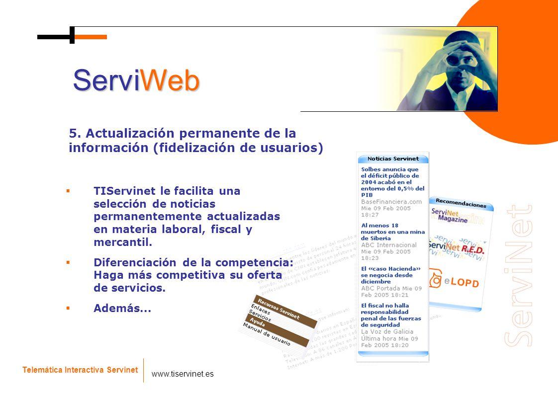 Telemática Interactiva Servinet www.tiservinet.es TIServinet le facilita una selección de noticias permanentemente actualizadas en materia laboral, fi