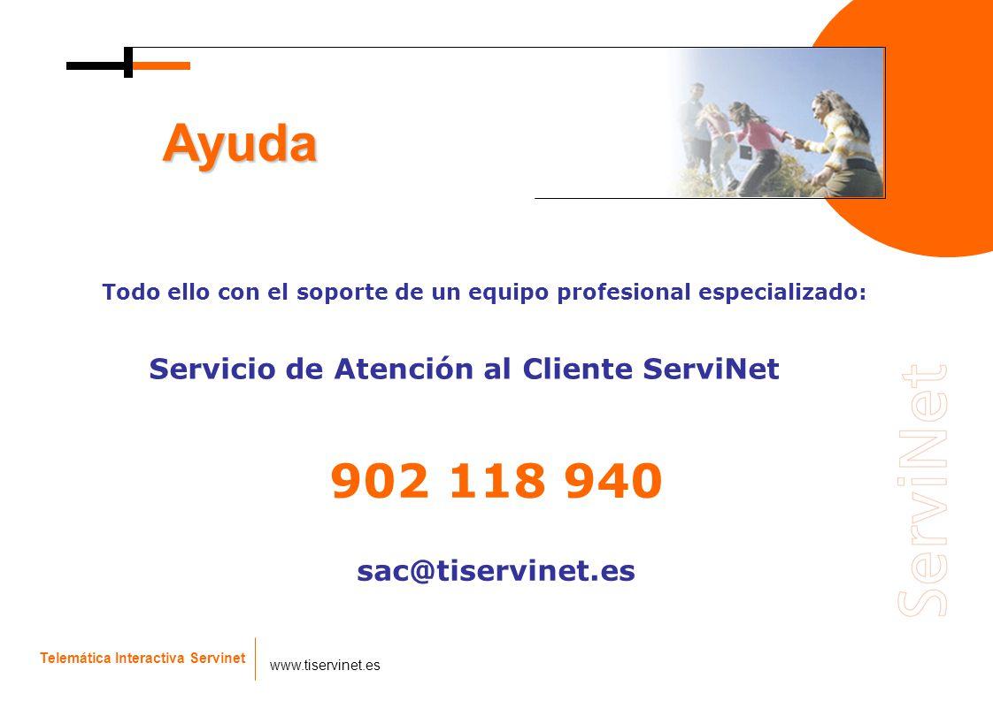 Telemática Interactiva Servinet www.tiservinet.es Todo ello con el soporte de un equipo profesional especializado: Ayuda Servicio de Atención al Clien
