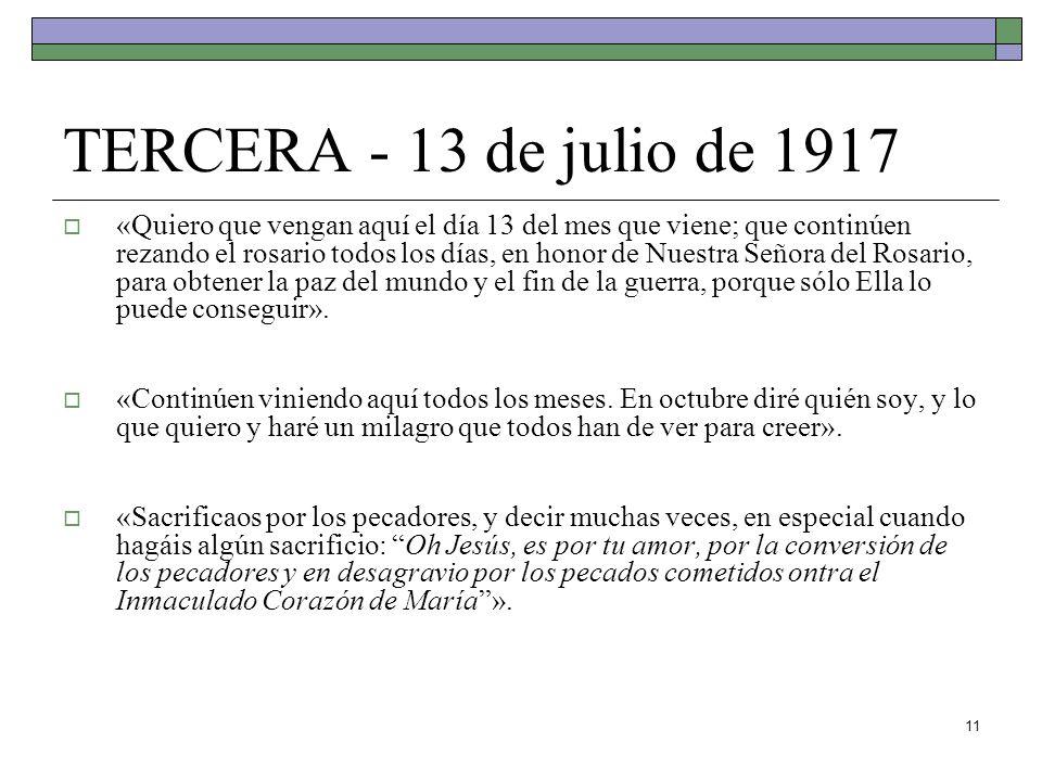 11 TERCERA - 13 de julio de 1917 «Quiero que vengan aquí el día 13 del mes que viene; que continúen rezando el rosario todos los días, en honor de Nue