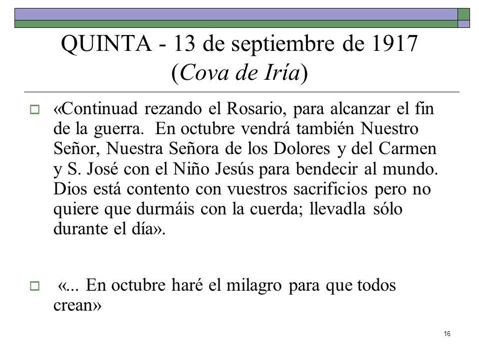 16 QUINTA - 13 de septiembre de 1917 (Cova de Iría) «Continuad rezando el Rosario, para alcanzar el fin de la guerra. En octubre vendrá también Nuestr
