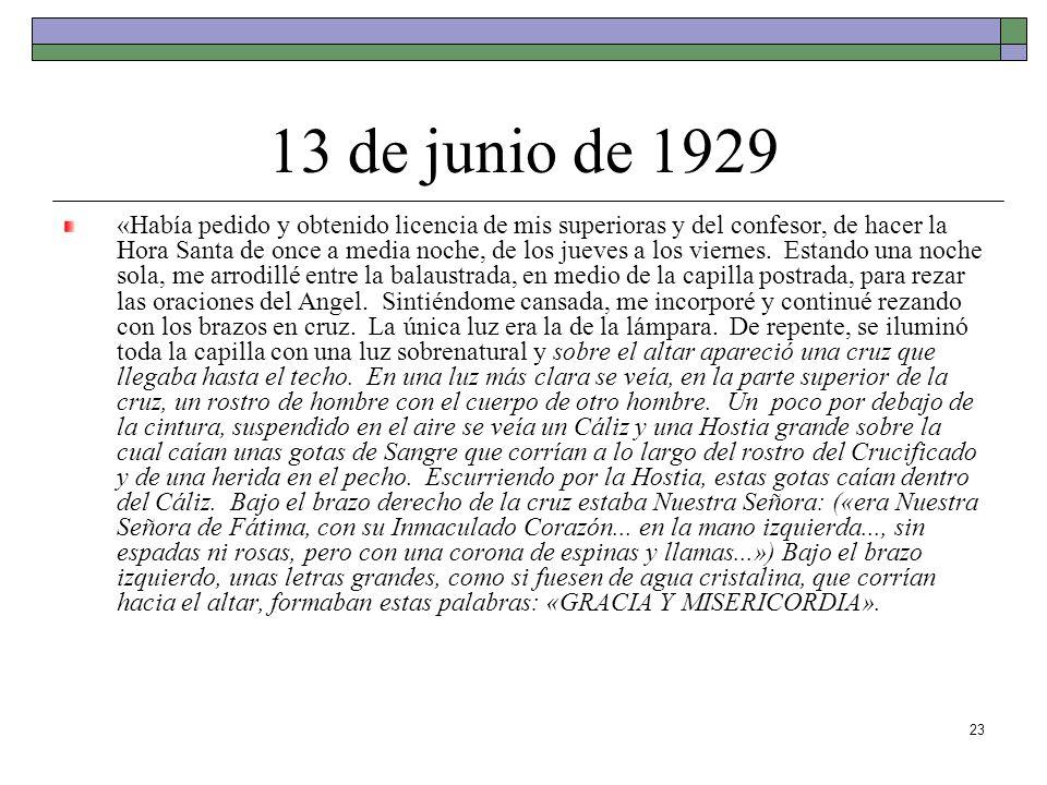 23 13 de junio de 1929 «Había pedido y obtenido licencia de mis superioras y del confesor, de hacer la Hora Santa de once a media noche, de los jueves