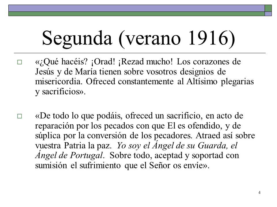 4 Segunda (verano 1916) «¿Qué hacéis? ¡Orad! ¡Rezad mucho! Los corazones de Jesús y de María tienen sobre vosotros designios de misericordia. Ofreced