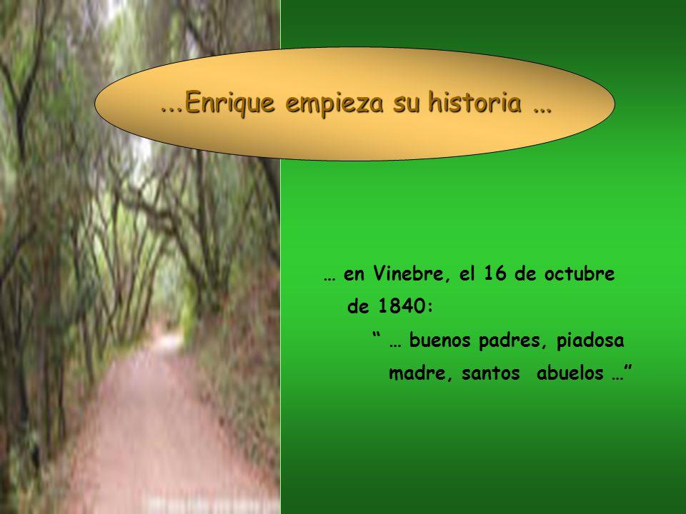 … en Vinebre, el 16 de octubre de 1840: … buenos padres, piadosa madre, santos abuelos … … Enrique empieza su historia...