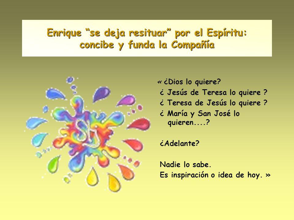 Enrique se deja resituar por el Espíritu: concibe y funda la Compañía « ¿Dios lo quiere.