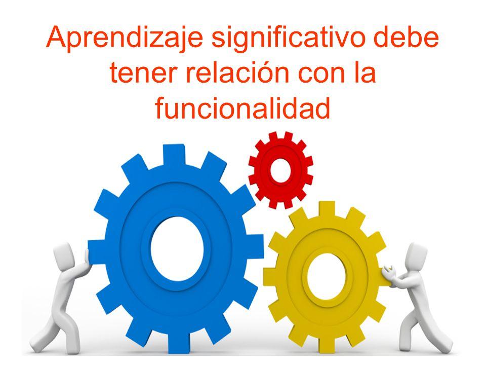 Aprendizaje significativo debe tener relación con la funcionalidad