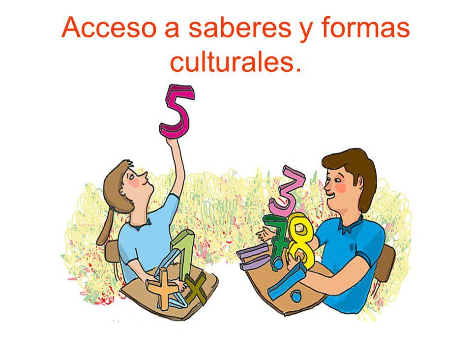 Acceso a saberes y formas culturales.
