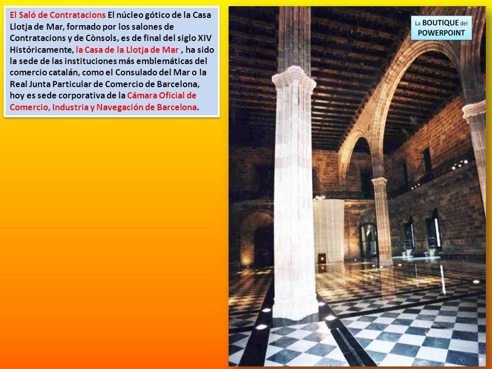El antiguo edificio medieval de la Llotja fue una de las mejores construcciones góticas civiles de Barcelona. El año 1771 realizo el arquitecto Juan S
