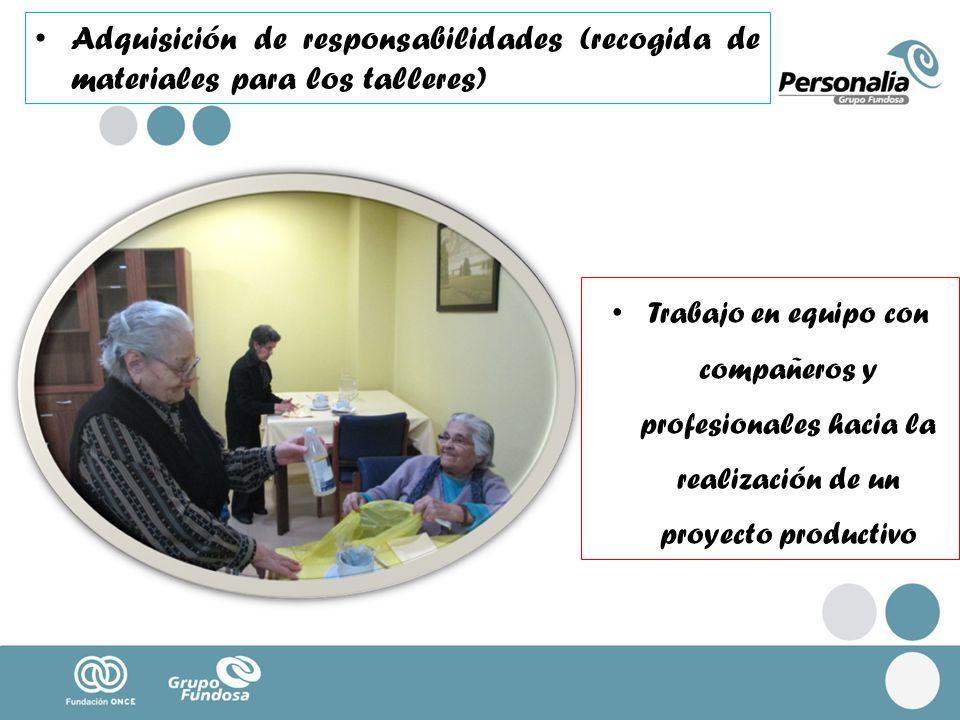 Adquisición de responsabilidades (recogida de materiales para los talleres) Trabajo en equipo con compañeros y profesionales hacia la realización de u