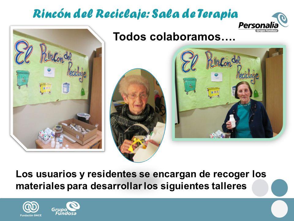 Rincón del Reciclaje: Sala de Terapia Los usuarios y residentes se encargan de recoger los materiales para desarrollar los siguientes talleres Todos c