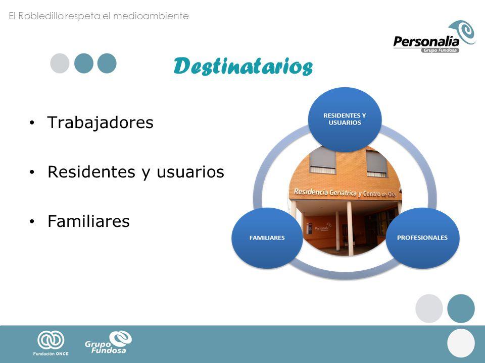 El Robledillo respeta el medioambiente Destinatarios Trabajadores Residentes y usuarios Familiares