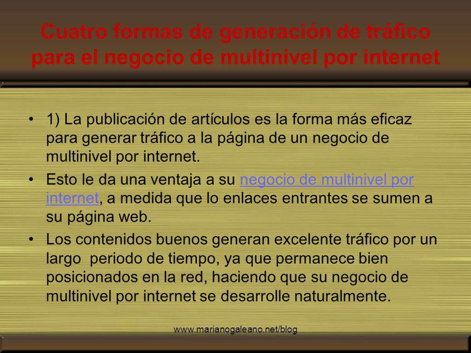 Cuatro formas de generación de tráfico para el negocio de multinivel por internet 1) La publicación de artículos es la forma más eficaz para generar tráfico a la página de un negocio de multinivel por internet.