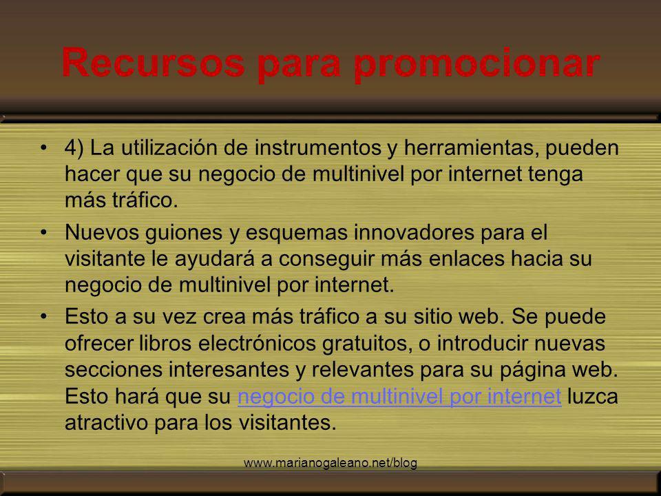 Recursos para promocionar 4) La utilización de instrumentos y herramientas, pueden hacer que su negocio de multinivel por internet tenga más tráfico.