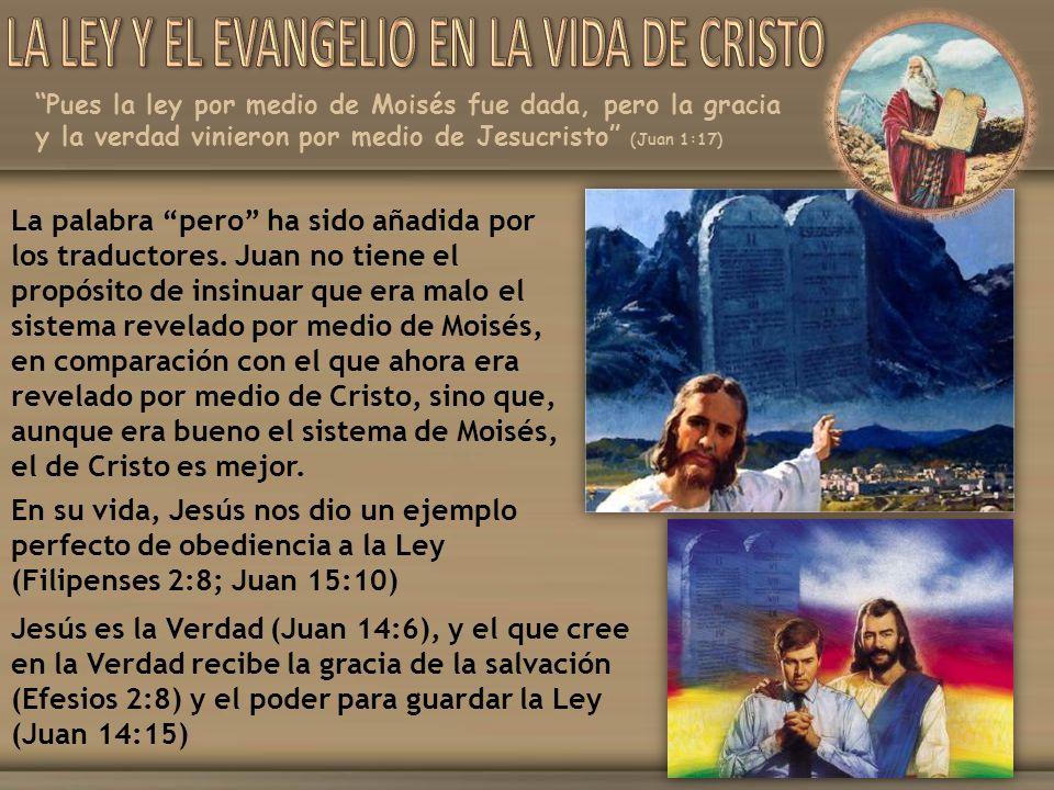 Pues la ley por medio de Moisés fue dada, pero la gracia y la verdad vinieron por medio de Jesucristo (Juan 1:17) La palabra pero ha sido añadida por